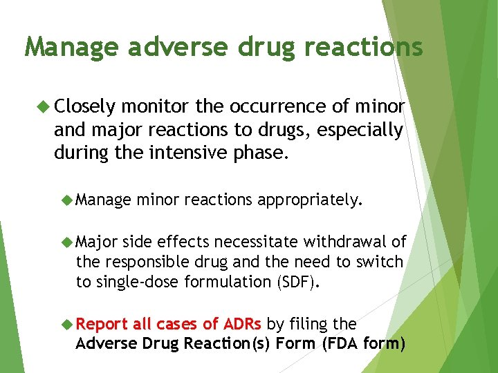 Manage adverse drug reactions Closely monitor the occurrence of minor and major reactions to