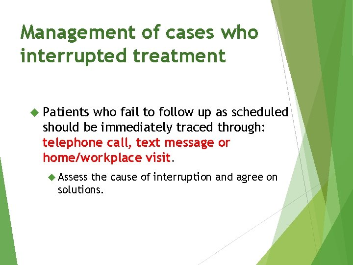 Management of cases who interrupted treatment Patients who fail to follow up as scheduled