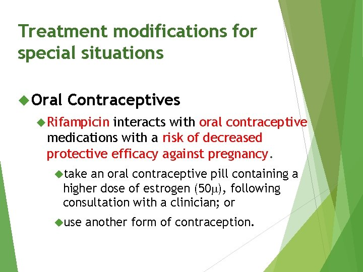 Treatment modifications for special situations Oral Contraceptives Rifampicin interacts with oral contraceptive medications with