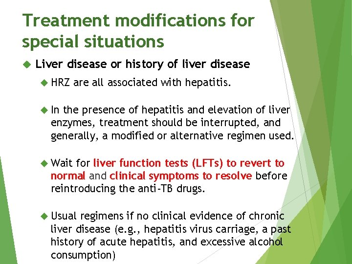 Treatment modifications for special situations Liver disease or history of liver disease HRZ are
