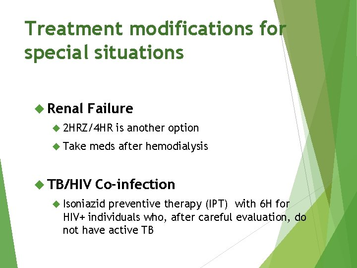 Treatment modifications for special situations Renal Failure 2 HRZ/4 HR Take is another option