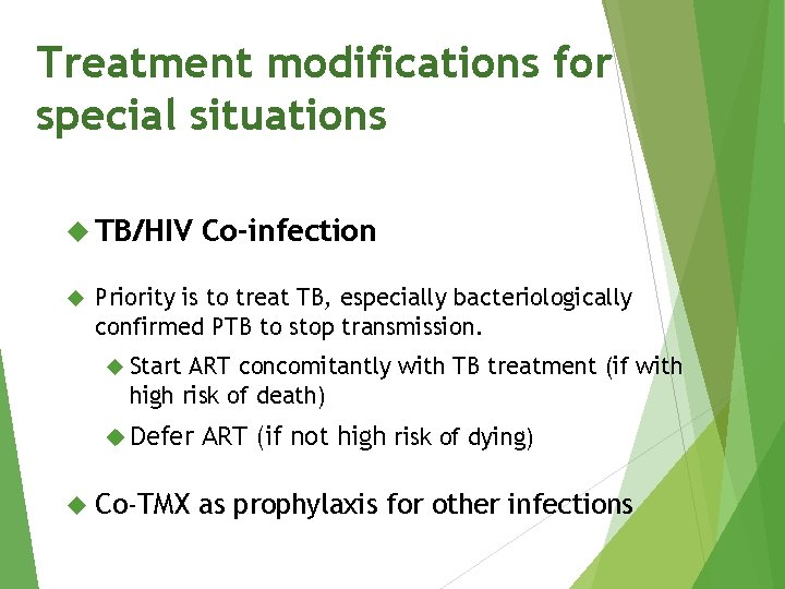 Treatment modifications for special situations TB/HIV Co-infection Priority is to treat TB, especially bacteriologically