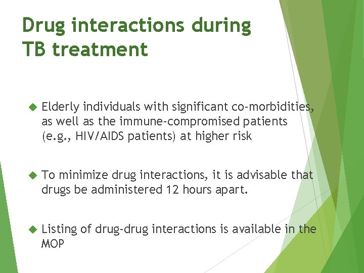 Drug interactions during TB treatment Elderly individuals with significant co-morbidities, as well as the