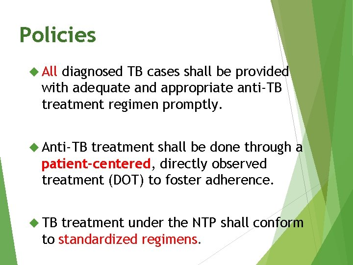 Policies All diagnosed TB cases shall be provided with adequate and appropriate anti-TB treatment