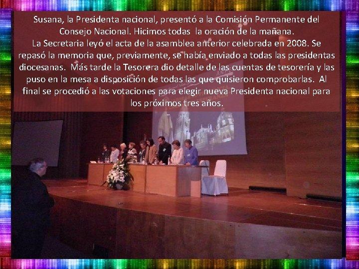 Susana, la Presidenta nacional, presentó a la Comisión Permanente del Consejo Nacional. Hicimos todas
