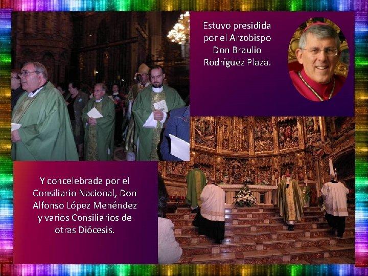 Estuvo presidida por el Arzobispo Don Braulio Rodríguez Plaza. Y concelebrada por el Consiliario