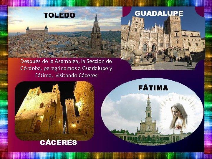 Después de la Asamblea, la Sección de Córdoba, peregrinamos a Guadalupe y Fátima, visitando