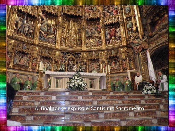 Al finalizar se expuso el Santísimo Sacramento