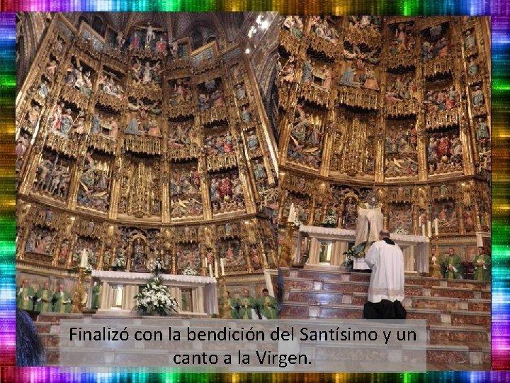 Finalizó con la bendición del Santísimo y un canto a la Virgen.