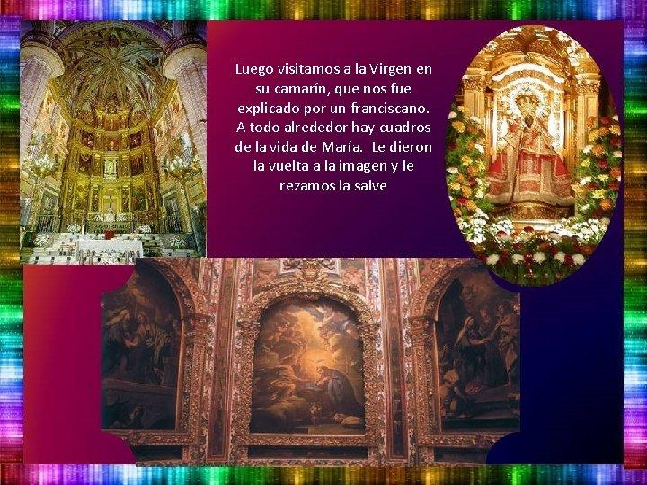 Luego visitamos a la Virgen en su camarín, que nos fue explicado por un