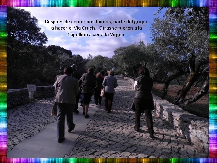 Después de comer nos fuimos, parte del grupo, a hacer el Vía Crucis. Otras