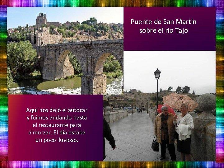 Puente de San Martín sobre el rio Tajo Aquí nos dejó el autocar y