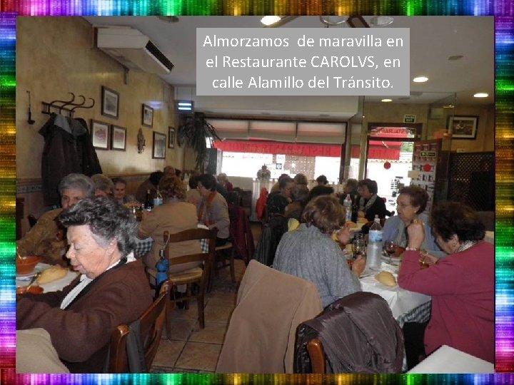 Almorzamos de maravilla en el Restaurante CAROLVS, en calle Alamillo del Tránsito.