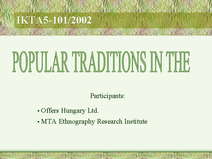 IKTA 5 -101/2002 Participants: • Offers Hungary Ltd. • MTA Ethnography Research Institute