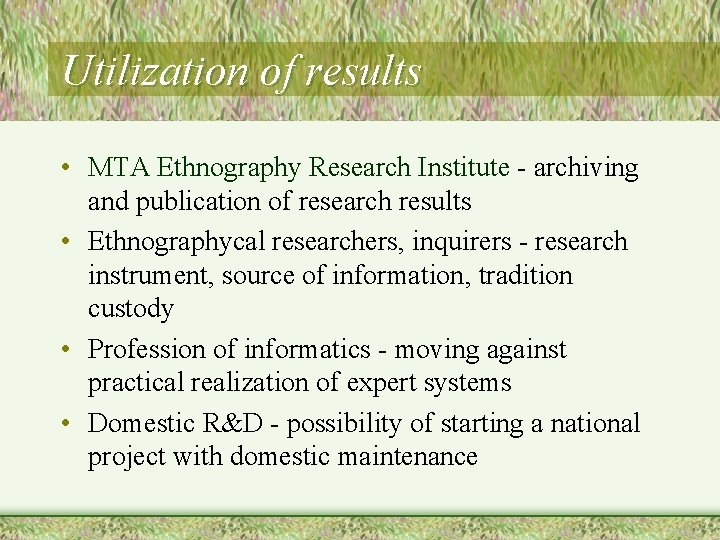 Utilization of results • MTA Ethnography Research Institute - archiving and publication of research