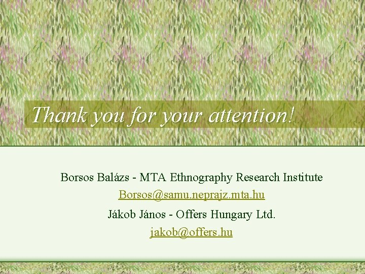 Thank you for your attention! Borsos Balázs - MTA Ethnography Research Institute Borsos@samu. neprajz.