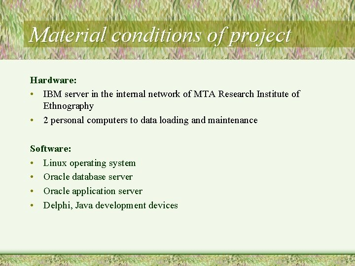 Material conditions of project Hardware: • IBM server in the internal network of MTA