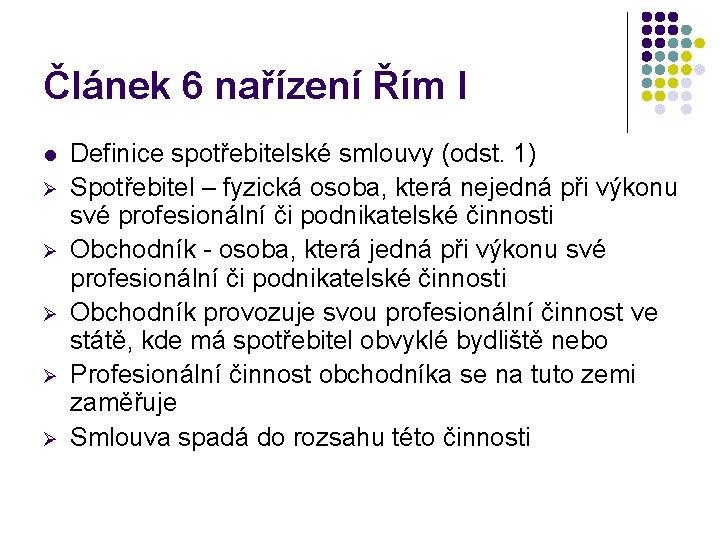 Článek 6 nařízení Řím I l Ø Ø Ø Definice spotřebitelské smlouvy (odst. 1)
