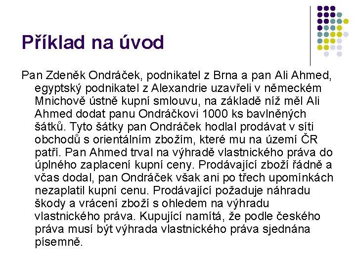 Příklad na úvod Pan Zdeněk Ondráček, podnikatel z Brna a pan Ali Ahmed, egyptský