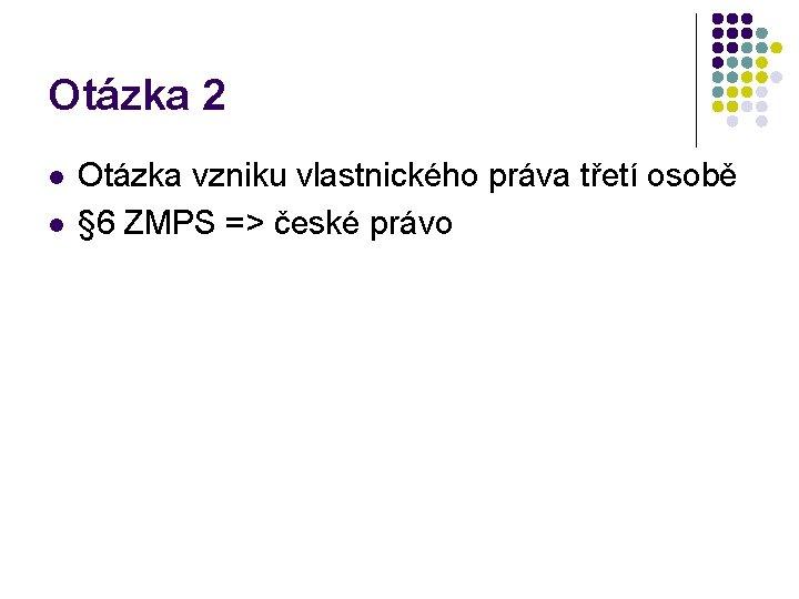 Otázka 2 l l Otázka vzniku vlastnického práva třetí osobě § 6 ZMPS =>