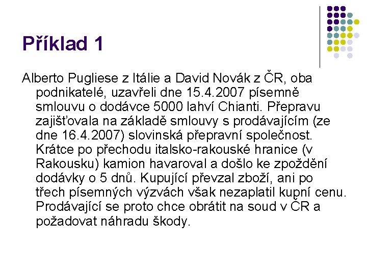 Příklad 1 Alberto Pugliese z Itálie a David Novák z ČR, oba podnikatelé, uzavřeli