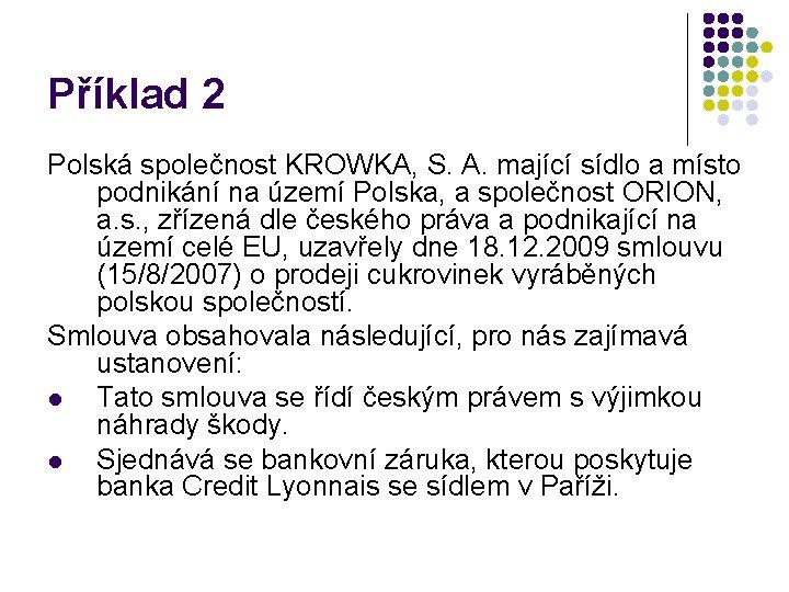 Příklad 2 Polská společnost KROWKA, S. A. mající sídlo a místo podnikání na území