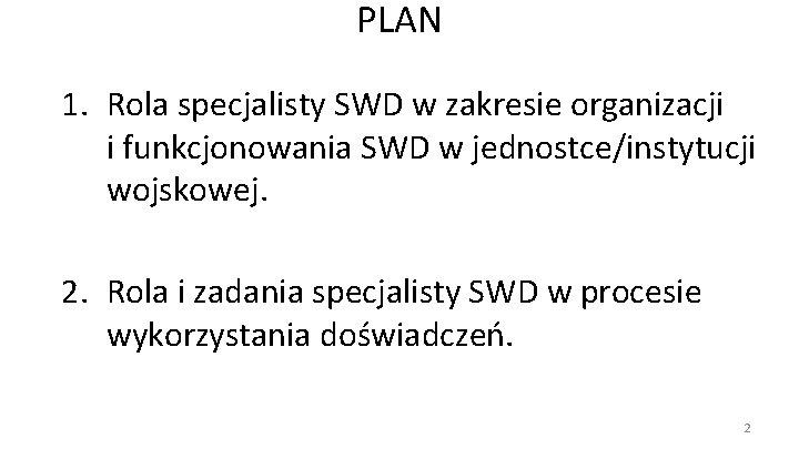 PLAN 1. Rola specjalisty SWD w zakresie organizacji i funkcjonowania SWD w jednostce/instytucji wojskowej.