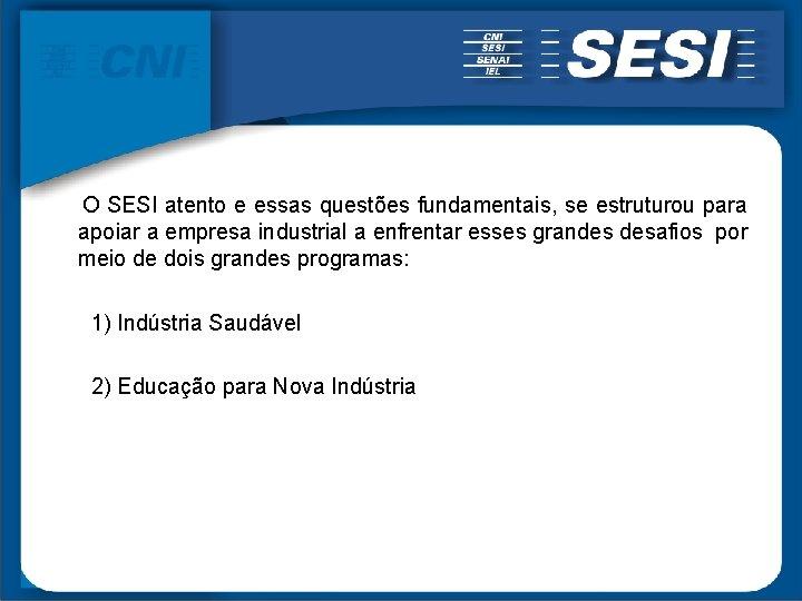 O SESI atento e essas questões fundamentais, se estruturou para apoiar a empresa industrial