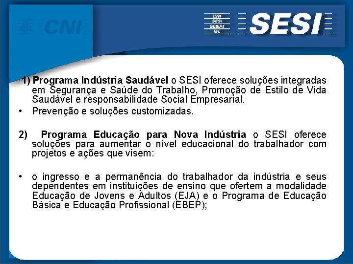 1) Programa Indústria Saudável o SESI oferece soluções integradas em Segurança e Saúde do