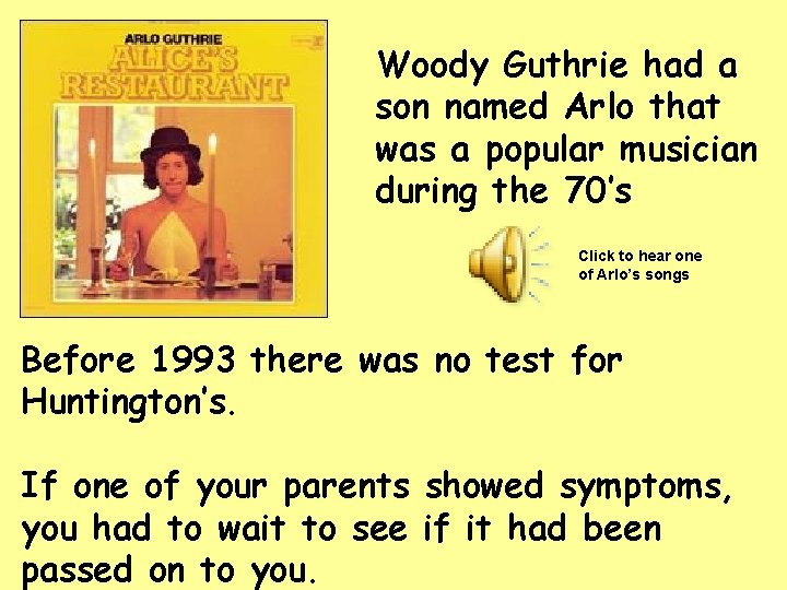 Woody Guthrie had a son named Arlo that was a popular musician during the