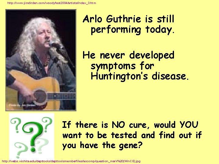 http: //www. jimdirden. com/woodyfest 2004/artists/index_3. htm Arlo Guthrie is still performing today. He never