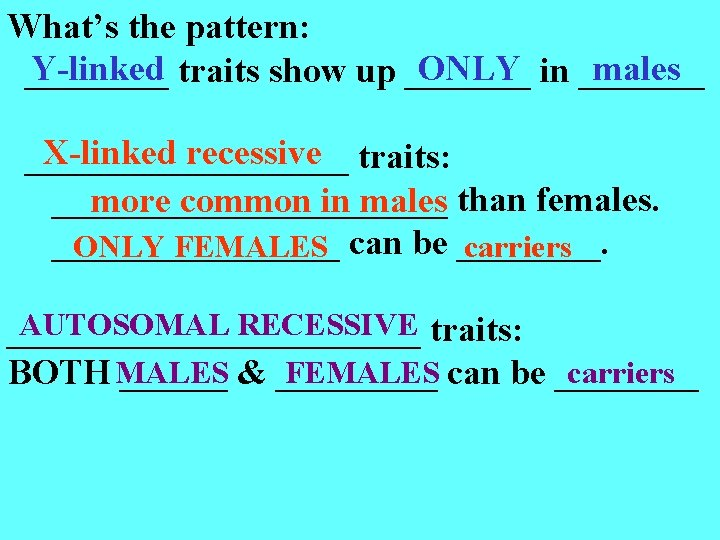 What's the pattern: Y-linked traits show up _______ ONLY in _______ males ____ X-linked