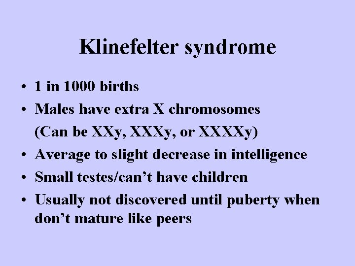 Klinefelter syndrome • 1 in 1000 births • Males have extra X chromosomes (Can