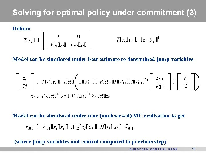 Solving for optimal policy under commitment (3) Define: Model can be simulated under best