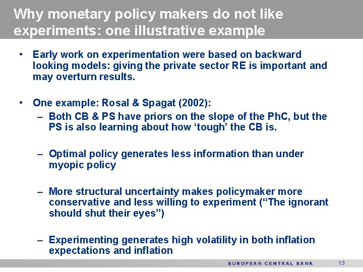 Why monetary policy makers do not like experiments: one illustrative example • Early work