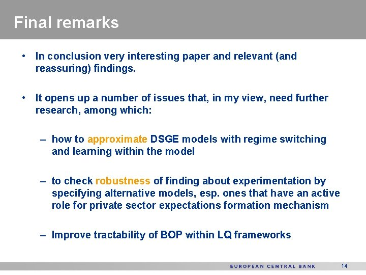 Final remarks • In conclusion very interesting paper and relevant (and reassuring) findings. •