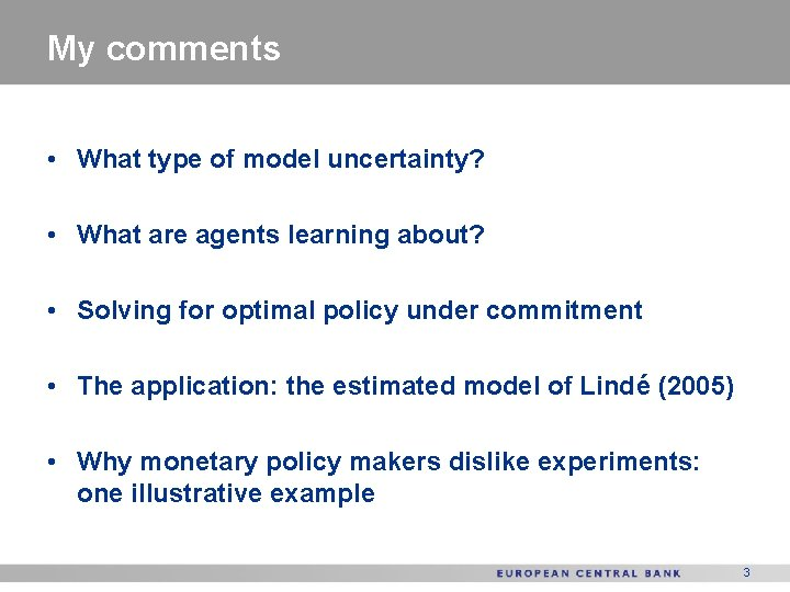 My comments • What type of model uncertainty? • What are agents learning about?