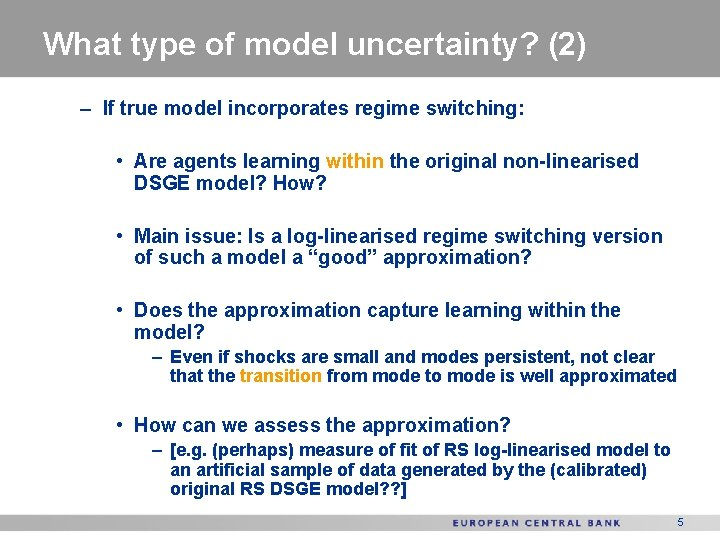 What type of model uncertainty? (2) – If true model incorporates regime switching: •