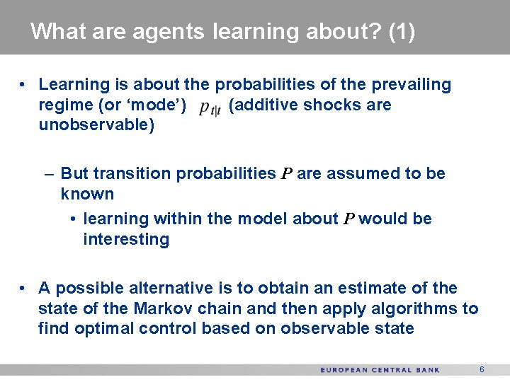 What are agents learning about? (1) • Learning is about the probabilities of the