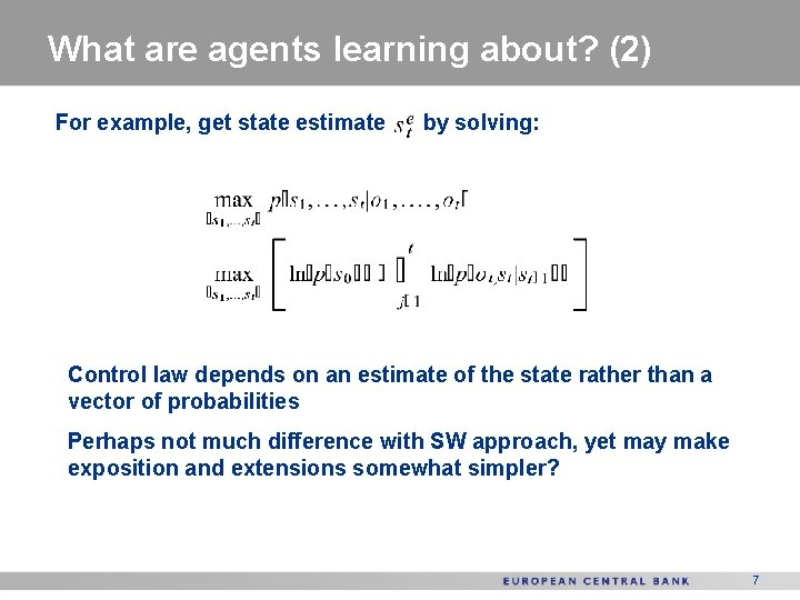 What are agents learning about? (2) For example, get state estimate by solving: Control