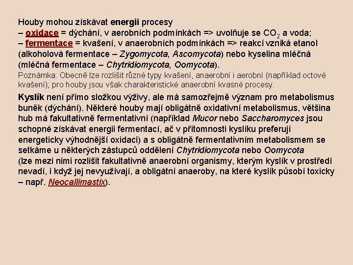 Houby mohou získávat energii procesy – oxidace = dýchání, v aerobních podmínkách => uvolňuje