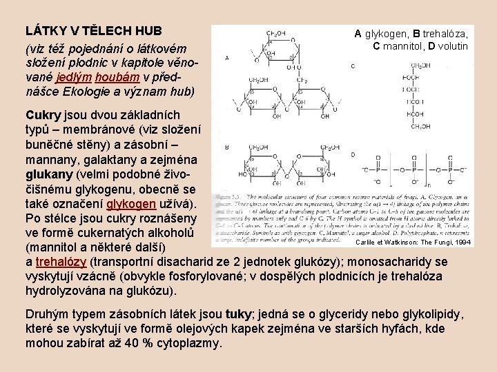 LÁTKY V TĚLECH HUB (viz též pojednání o látkovém složení plodnic v kapitole věnované