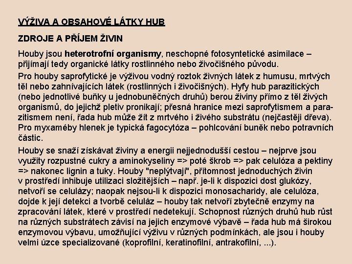 VÝŽIVA A OBSAHOVÉ LÁTKY HUB ZDROJE A PŘÍJEM ŽIVIN Houby jsou heterotrofní organismy, neschopné