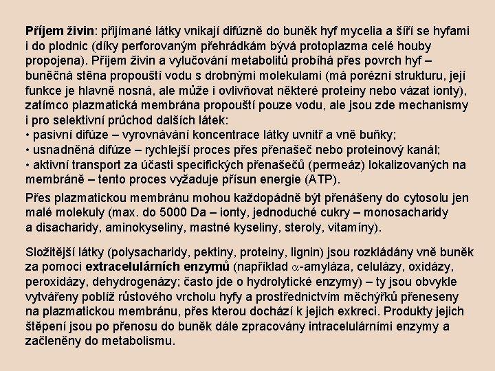 Příjem živin: přijímané látky vnikají difúzně do buněk hyf mycelia a šíří se hyfami