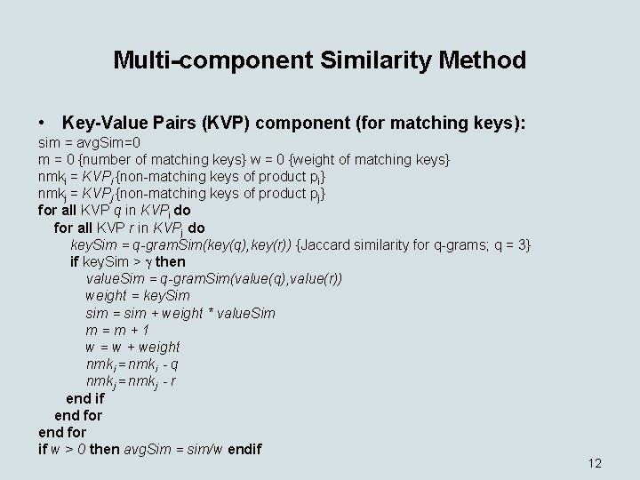 Multi-component Similarity Method • Key-Value Pairs (KVP) component (for matching keys): sim = avg.