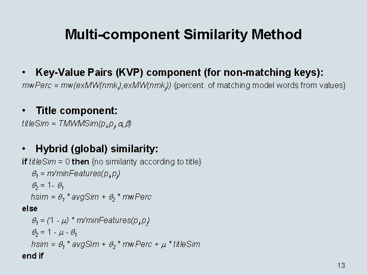 Multi-component Similarity Method • Key-Value Pairs (KVP) component (for non-matching keys): mw. Perc =