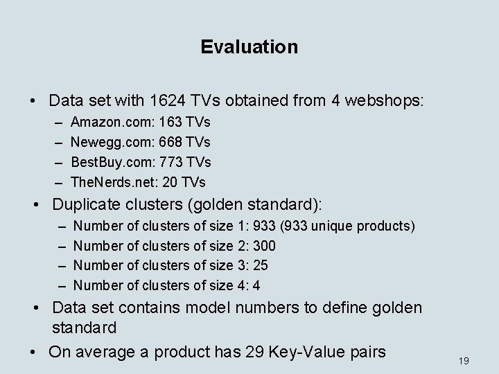 Evaluation • Data set with 1624 TVs obtained from 4 webshops: – – Amazon.
