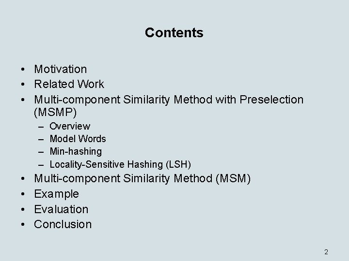 Contents • Motivation • Related Work • Multi-component Similarity Method with Preselection (MSMP) –