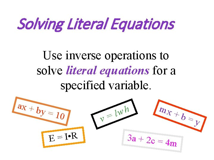 Solving Literal Equations Use inverse operations to solve literal equations for a specified variable.