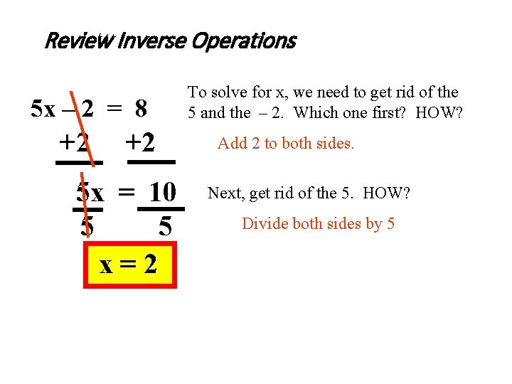 Review Inverse Operations 5 x – 2 = 8 +2 +2 5 x =